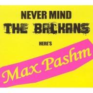 Never Mind The Balkans Here's Max Pashm