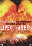 LIVE FROM ASHES CONCERTO MOON 10th ANNIVERSARY RISE FROM ASHES TOUR