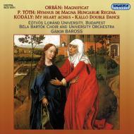 オルバーン:マニフィカト、トート:大ハンガリーの女王のための讃歌、コダーイ:わたしの心は痛む、他 ロラーンド大学ベーラ・バルトーク合唱団