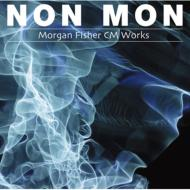 NON MON -Morgan Fisher CM Works-