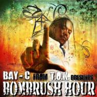 BAY-C FROM T.O.K.PRESENTS BOMBRUSH HOUR