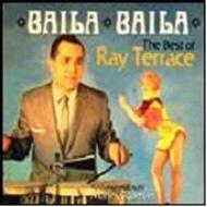 Baila Baila: The Best Of Ray Terrace