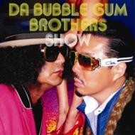 DA BUBBLE GUM BROTHERS SHOW 〜多力本願〜