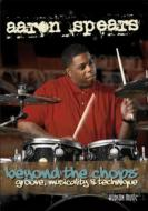 Aaron Spears/Beyond The Chops: Groove Musicality & Technique