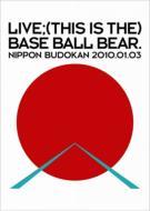 LIIVE;(THIS IS THE)BASE BALL BEAR.NIPPON BUDOKAN 2010.01.03