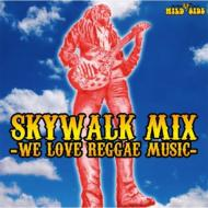 SKYWALK MIX -WE LOVE REGGAE MUSIC-