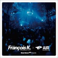 Heart Beat Presents Mixed By Francois K ×Air