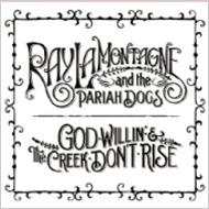 Ray Lamontagne & The Pariah Dogs/God Willin' & The Creek Don't Rise