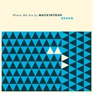 Mackintosh Braun/Where We Are
