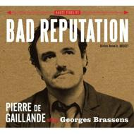 Bad Reputation: Pierre De Gaillande Sings Georges Brassens