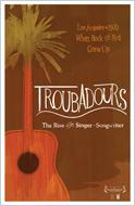 Troubadours The Rise Of The Singer-songwriter