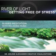 River Of Light: Getting Free Of Stress