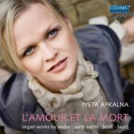『愛と死〜オルガンによる死の舞踏、アルルの女、フォーレのパヴァーヌ、他』 イヴェタ・アプカルナ