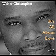 Walter Christopher: Vol.2 -it's All About Love