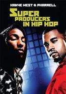 Super Producers In Hip Hop: Kanye West & Pharrell