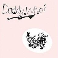 Daddy Who (40th Anniversary Edition)