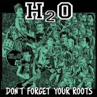 H2O/Don't Forget Your Roots