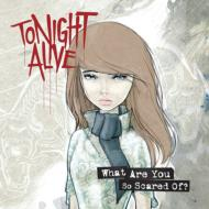 Tonight Alive/What Are You So Scared Of