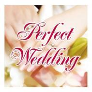 Perfect Wedding 〜ウェディングプランナー100人が選んだウェディングソング〜