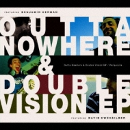 Outta Nowhere & Double Vision Ep