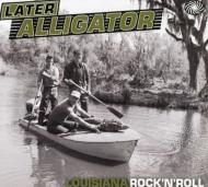 Various/Later Alligator: Louisiana Rock'n' Roll