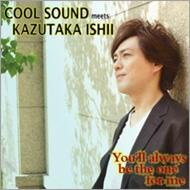 COOL SOUND meets KAZUTAKA ISHII 「You'll Always Be The One For Me」