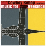 "Cowboy Bebop Remixes ""Music For Freelance"