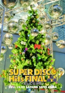 SUPER DISCO Hits FINAL!!! 〜〜そして伝説へ〜@さいたまスーパーアリーナ