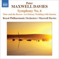 交響曲第6番、『時と大鴉』、『オークニーの結婚式と日の出』 マクスウェル・デイヴィス&ロイヤル・フィル