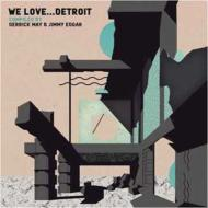 We Love...detroit: Compiled By Derrick May And Jimmy Edgar