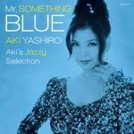 Mr.SOMETHING BLUE 〜Aki's Jazzy Selection〜