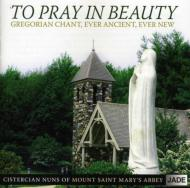 To Pray In Beauty: Gregorian Chant Ever Ancient
