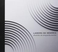 Ladeira Da Memoria: Alfuentes Da Vanguarda Paulista