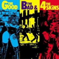 Good The Bad & The 4 Skins