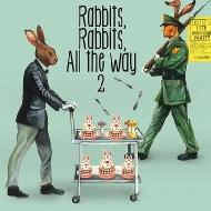 Rabbits,Rabbits,All the way 2