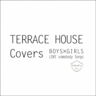 Terrace house covers boys girls love somebody songs for Terrace house boys and girls