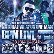 NATURAL WEAPON ONE MAN BPN LIVE 2013.4.14 @OSAKA JOULE