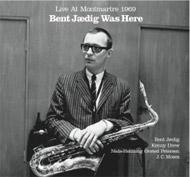 Bent Jaedig Was Here: Live At Montmartre 1969
