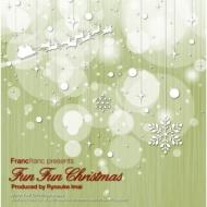 Francfranc Presents Fun Fun Christma (Produced By Ryosuke Imai)