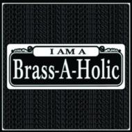 I Am A Brass-a-holic