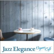 ローチケHMVVarious/Jazz Elegance Organic Cafe