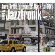 Love Tribe Presents Back To 90's Mixed By Jazztronik×air