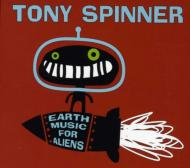 Tony Spinner/Earth Music For Aliens