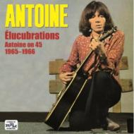 Elucubrations -Antoine On 45 1965-1966