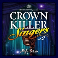 MIGHTY CROWN presents CROWN KILLER SINGERS vol.2