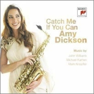 Catch Me if You Can -Contemporary Saxophone Concertos : Amy Dickson(Sax)Northey / Melbourne Symphony Orchestra