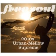 Free Soul�`2010s Urban-Mellow Supreme