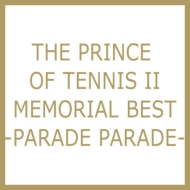 THE PRINCE OF TENNIS II MEMORIAL BEST-PARADE PARADE-