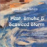 ピートとスモークと海藻の嵐〜ライハラ作品集 オラモ&フィンランド放送響、ユッカ・ハルユ、他
