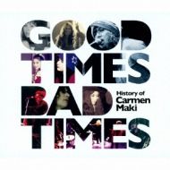 Good Times, Bad Times -history Of Carmen Maki-